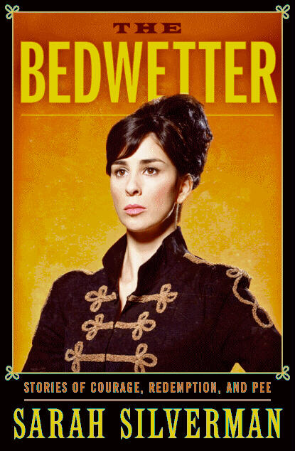 Sarah Silverman's book, The Bedwetter: Stories of Courage, Redemption, and Pee