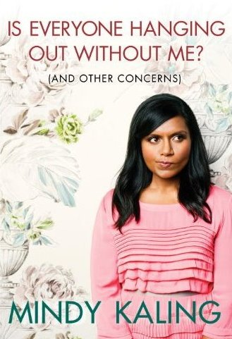 Mindy Kaling's book, Is Everyone Hanging Out Without Me? (And Other Concerns)